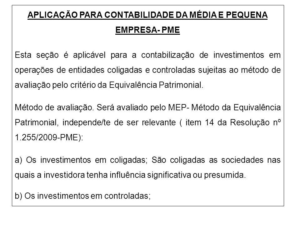 APLICAÇÃO PARA CONTABILIDADE DA MÉDIA E PEQUENA EMPRESA- PME Esta seção é aplicável para a contabilização de investimentos em operações de entidades c