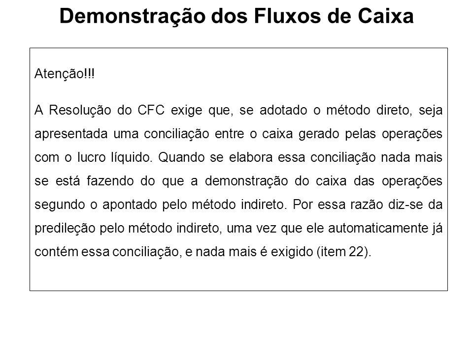 Demonstração dos Fluxos de Caixa Atenção!!! A Resolução do CFC exige que, se adotado o método direto, seja apresentada uma conciliação entre o caixa g
