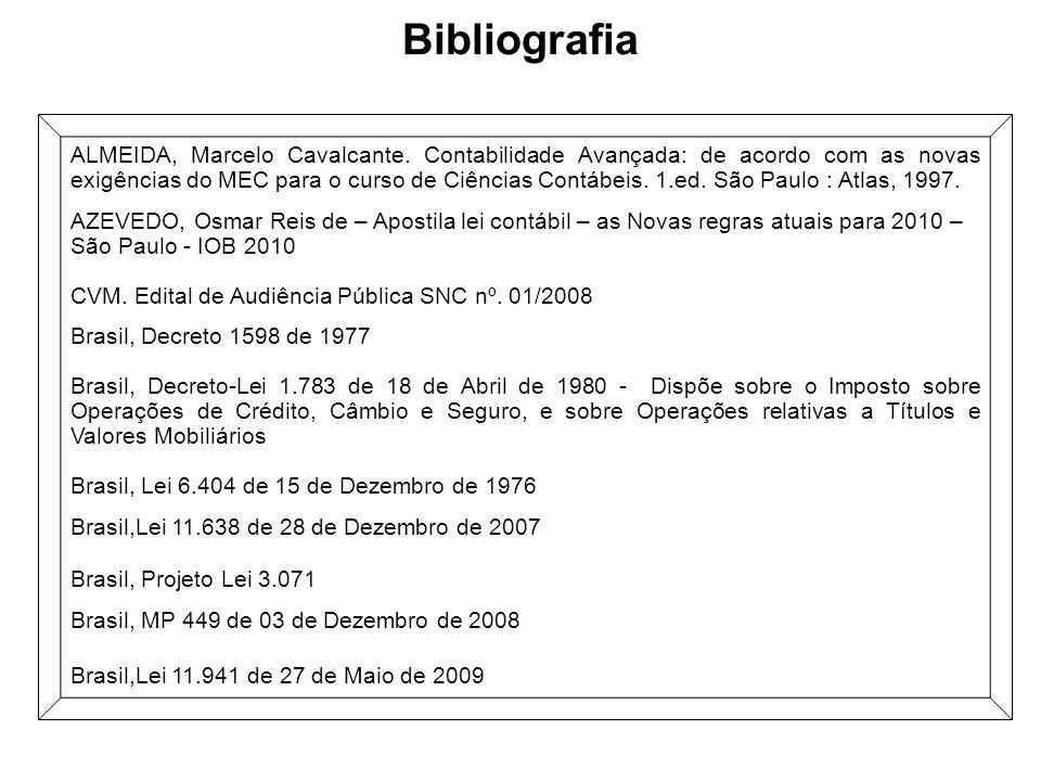 Bibliografia ALMEIDA, Marcelo Cavalcante. Contabilidade Avançada: de acordo com as novas exigências do MEC para o curso de Ciências Contábeis. 1.ed. S