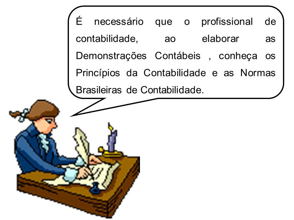 É necessário que o profissional de contabilidade, ao elaborar as Demonstrações Contábeis, conheça os Princípios da Contabilidade e as Normas Brasileir