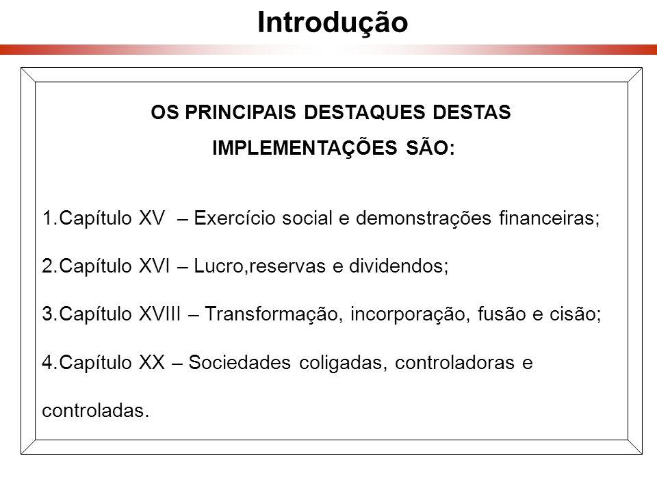 Introdução OS PRINCIPAIS DESTAQUES DESTAS IMPLEMENTAÇÕES SÃO: 1.Capítulo XV – Exercício social e demonstrações financeiras; 2.Capítulo XVI – Lucro,res