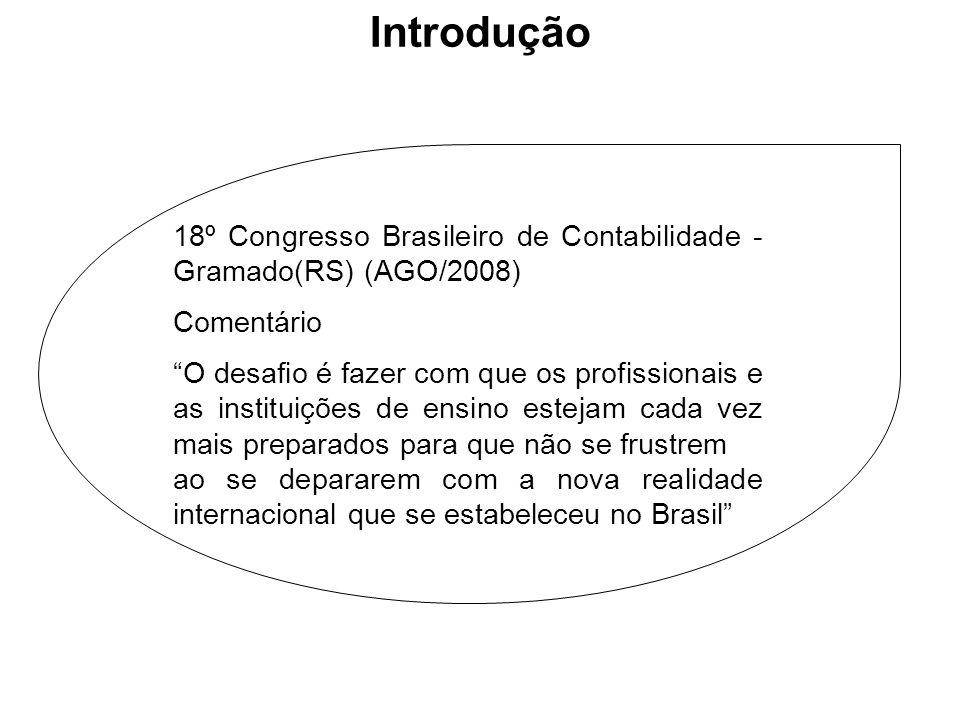 Introdução 18º Congresso Brasileiro de Contabilidade - Gramado(RS) (AGO/2008) Comentário O desafio é fazer com que os profissionais e as instituições