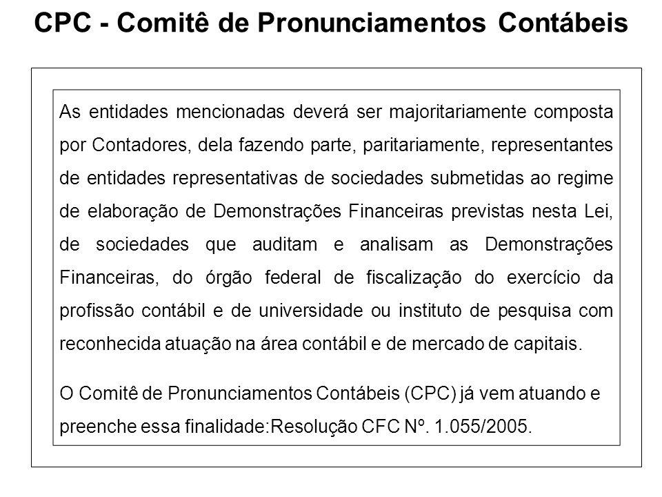 CPC - Comitê de Pronunciamentos Contábeis As entidades mencionadas deverá ser majoritariamente composta por Contadores, dela fazendo parte, paritariam
