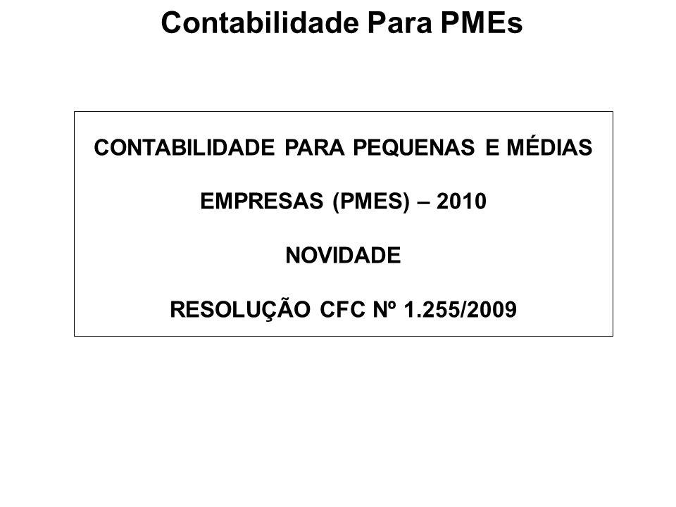 Contabilidade Para PMEs CONTABILIDADE PARA PEQUENAS E MÉDIAS EMPRESAS (PMES) – 2010 NOVIDADE RESOLUÇÃO CFC Nº 1.255/2009