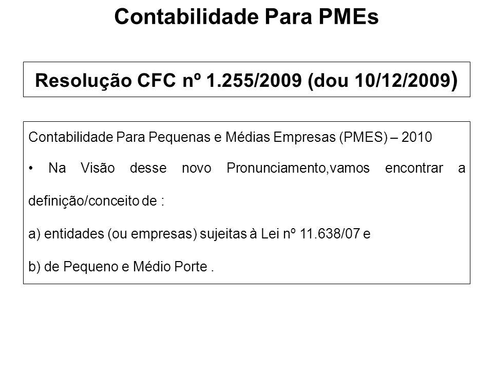 Resolução CFC nº 1.255/2009 (dou 10/12/2009 ) Contabilidade Para Pequenas e Médias Empresas (PMES) – 2010 Na Visão desse novo Pronunciamento,vamos enc