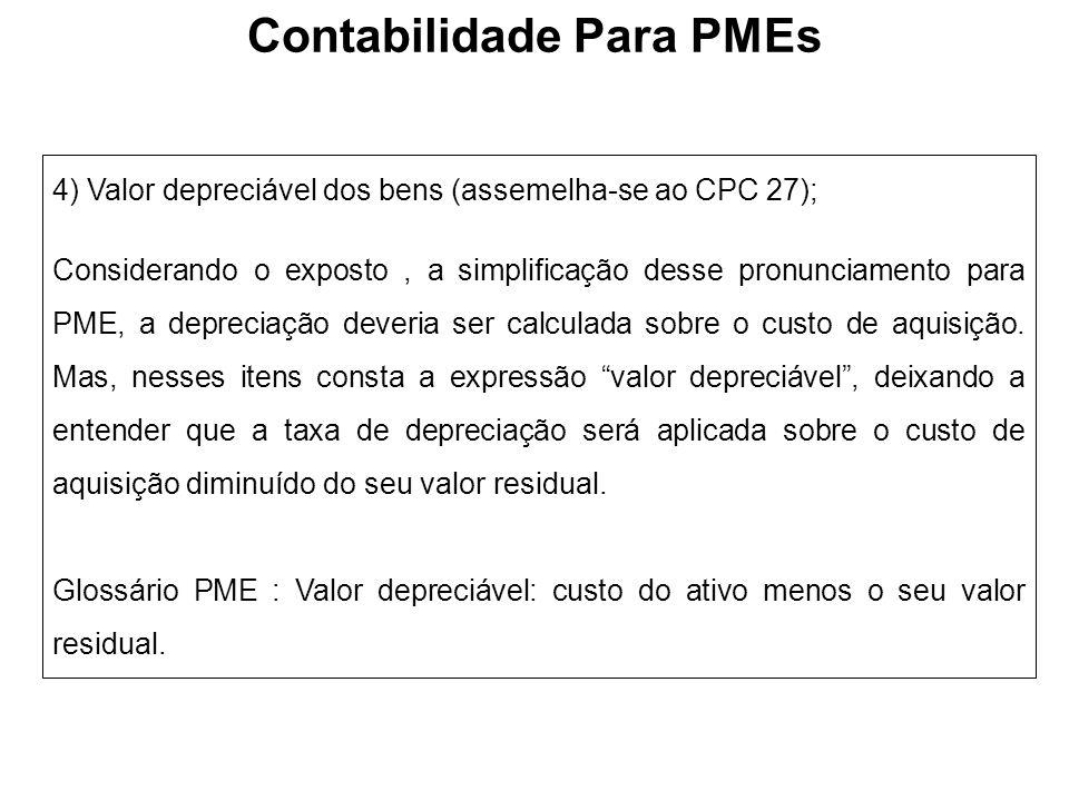 4) Valor depreciável dos bens (assemelha-se ao CPC 27); Considerando o exposto, a simplificação desse pronunciamento para PME, a depreciação deveria s