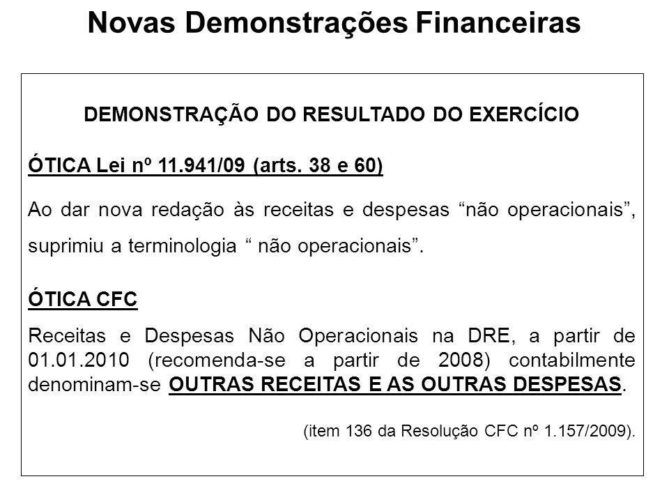 DEMONSTRAÇÃO DO RESULTADO DO EXERCÍCIO ÓTICA Lei nº 11.941/09 (arts. 38 e 60) Ao dar nova redação às receitas e despesas não operacionais, suprimiu a
