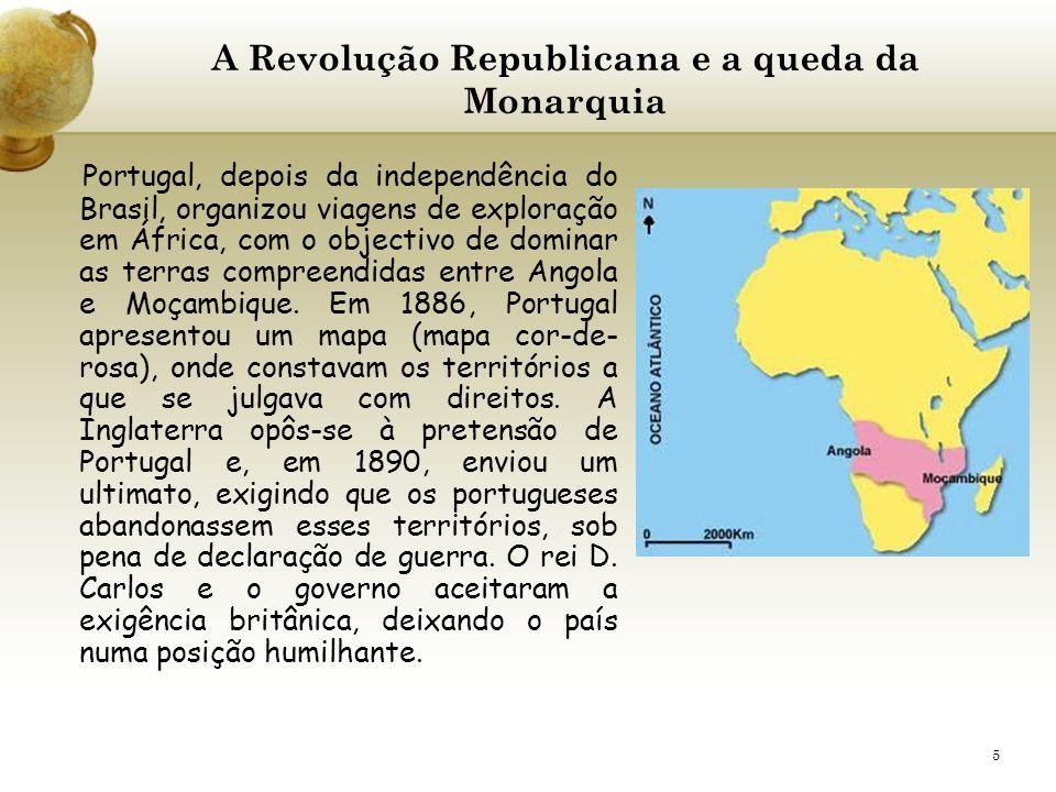 5 A Revolução Republicana e a queda da Monarquia Portugal, depois da independência do Brasil, organizou viagens de exploração em África, com o objecti
