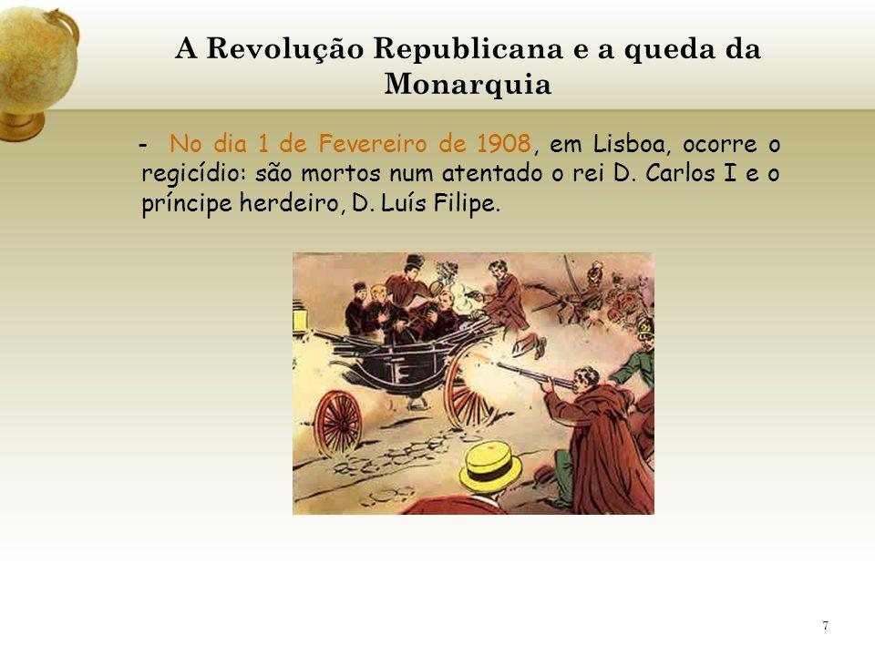 7 A Revolução Republicana e a queda da Monarquia - No dia 1 de Fevereiro de 1908, em Lisboa, ocorre o regicídio: são mortos num atentado o rei D. Carl