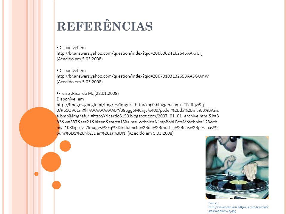 REFERÊNCIAS Disponível em http://br.answers.yahoo.com/question/index?qid=20060624162646AAKrUrj (Acedido em 5.03.2008) Disponível em http://br.answers.