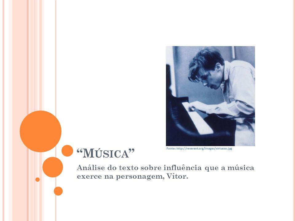 M ÚSICA Análise do texto sobre influência que a música exerce na personagem, Vítor. Fonte: http://reverent.org/Images/virtuoso.jpg