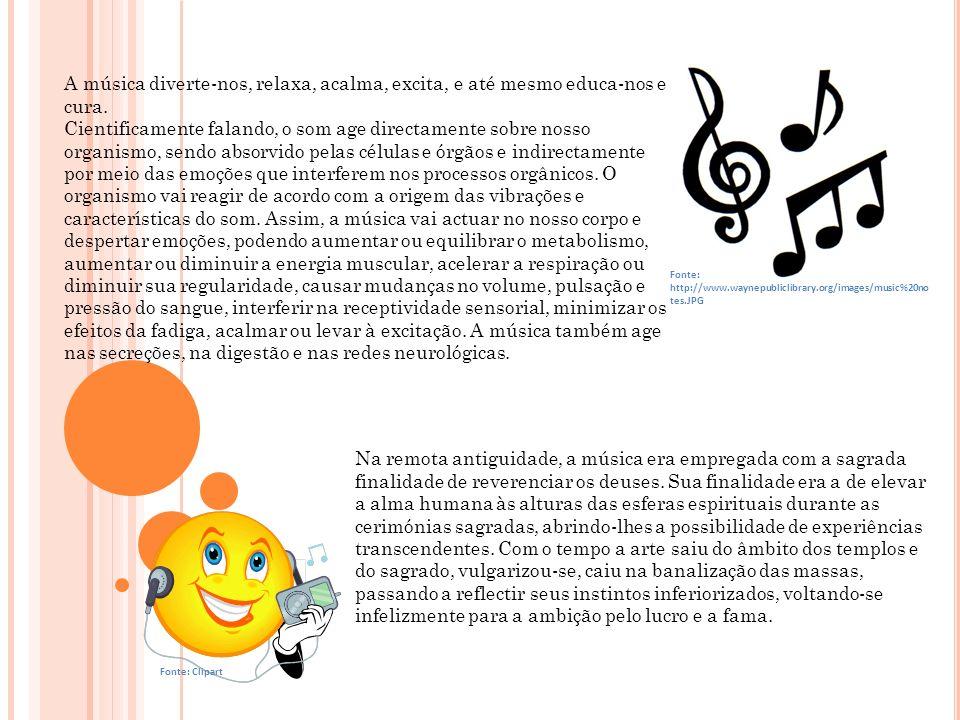 Fonte: http://www.waynepubliclibrary.org/images/music%20no tes.JPG A música diverte-nos, relaxa, acalma, excita, e até mesmo educa-nos e cura. Cientif