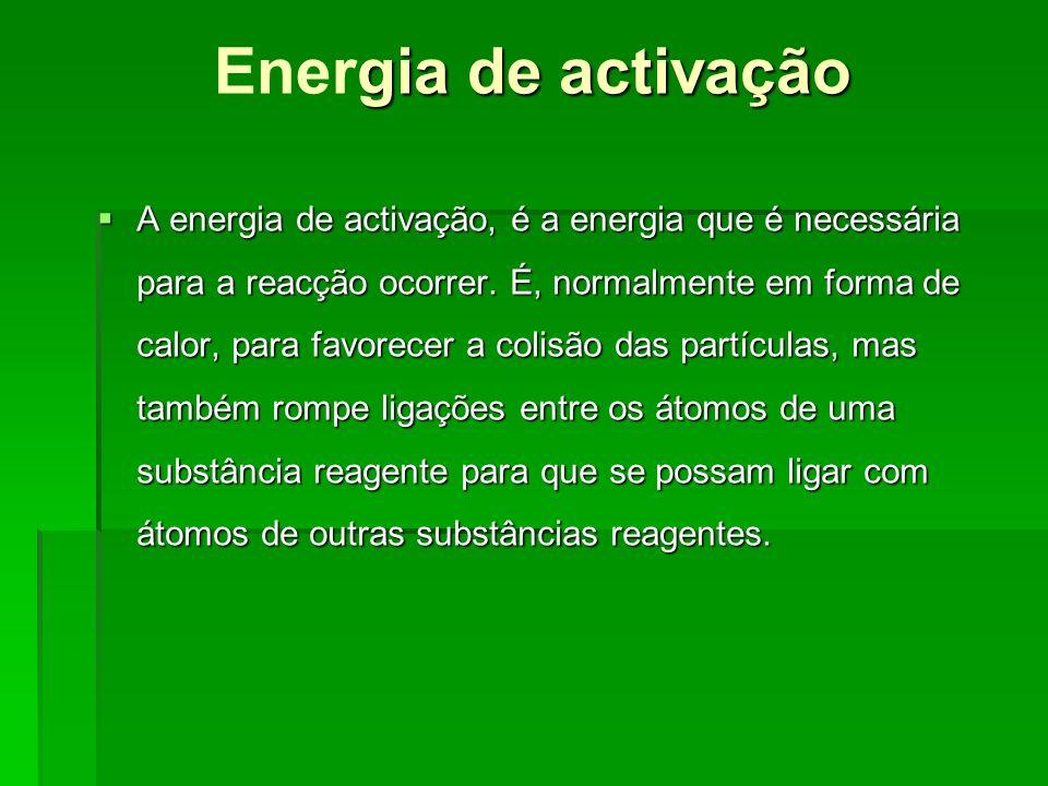 Existe uma relação entre a velocidade das reacções e a energia de activação: Existe uma relação entre a velocidade das reacções e a energia de activação: Quanto menor a energia de activação mais rápida a reacção vai ser.