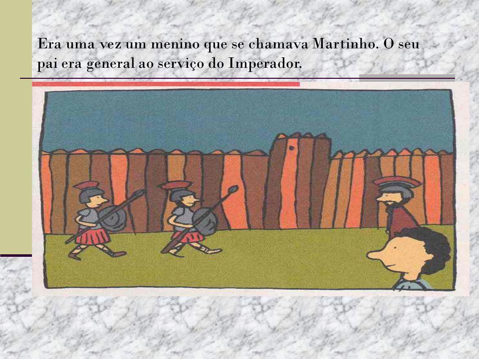 Era uma vez um menino que se chamava Martinho. O seu pai era general ao serviço do Imperador.