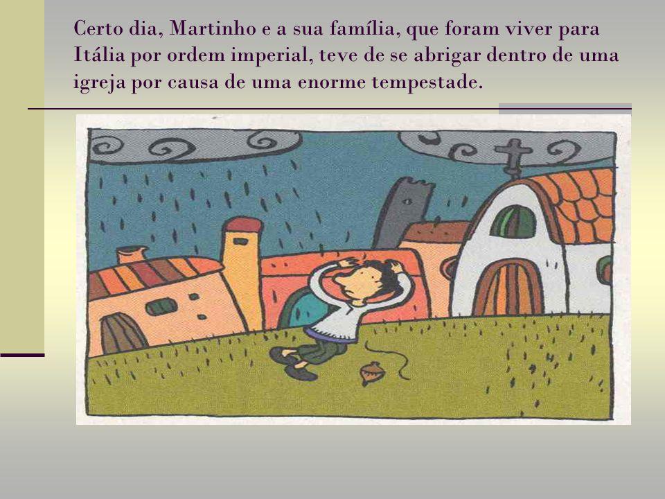 Certo dia, Martinho e a sua família, que foram viver para Itália por ordem imperial, teve de se abrigar dentro de uma igreja por causa de uma enorme t