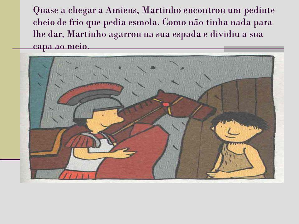 Quase a chegar a Amiens, Martinho encontrou um pedinte cheio de frio que pedia esmola. Como não tinha nada para lhe dar, Martinho agarrou na sua espad
