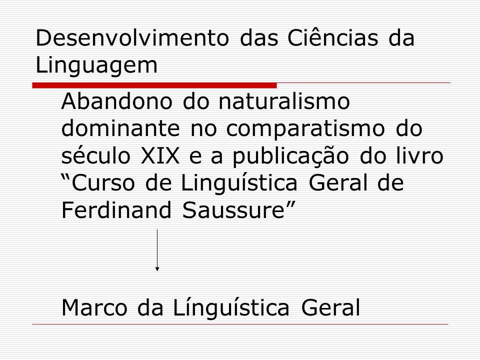 Desenvolvimento das Ciências da Linguagem Abandono do naturalismo dominante no comparatismo do século XIX e a publicação do livro Curso de Linguística