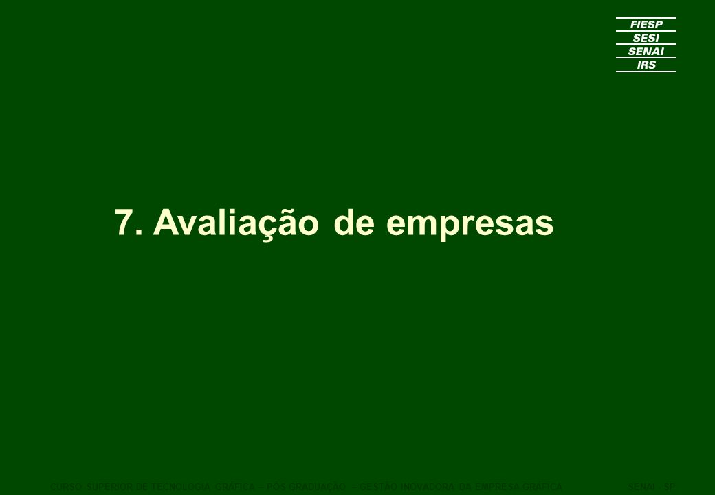 7. Avaliação de empresas CURSO SUPERIOR DE TECNOLOGIA GRÁFICA – PÓS GRADUAÇÃO – GESTÃO INOVADORA DA EMPRESA GRÁFICASENAI - SP
