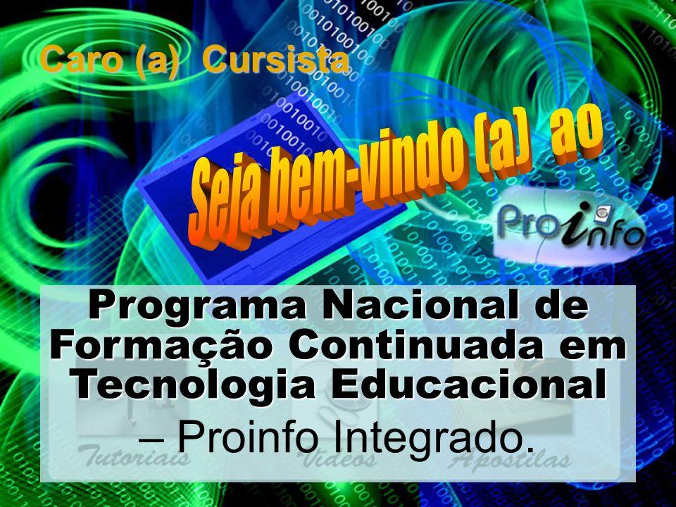 Caro (a) Cursista Programa Nacional de Formação Continuada em Tecnologia Educacional – Proinfo Integrado.