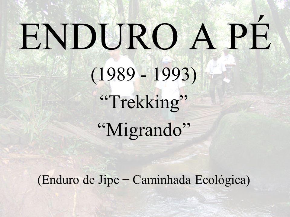 ENDURO A PÉ (1989 - 1993) Trekking Migrando (Enduro de Jipe + Caminhada Ecológica)