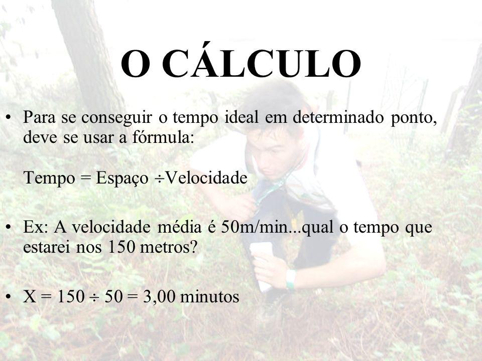 O CÁLCULO Para se conseguir o tempo ideal em determinado ponto, deve se usar a fórmula: Tempo = Espaço Velocidade Ex: A velocidade média é 50m/min...q