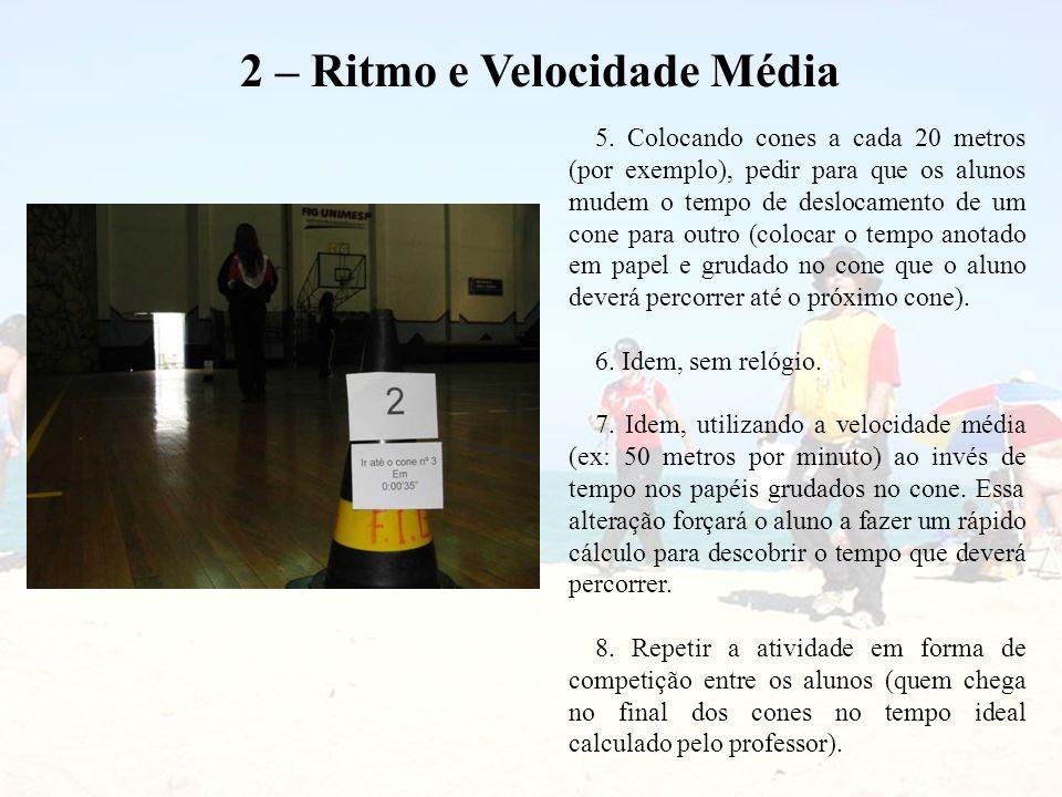 2 – Ritmo e Velocidade Média 5. Colocando cones a cada 20 metros (por exemplo), pedir para que os alunos mudem o tempo de deslocamento de um cone para