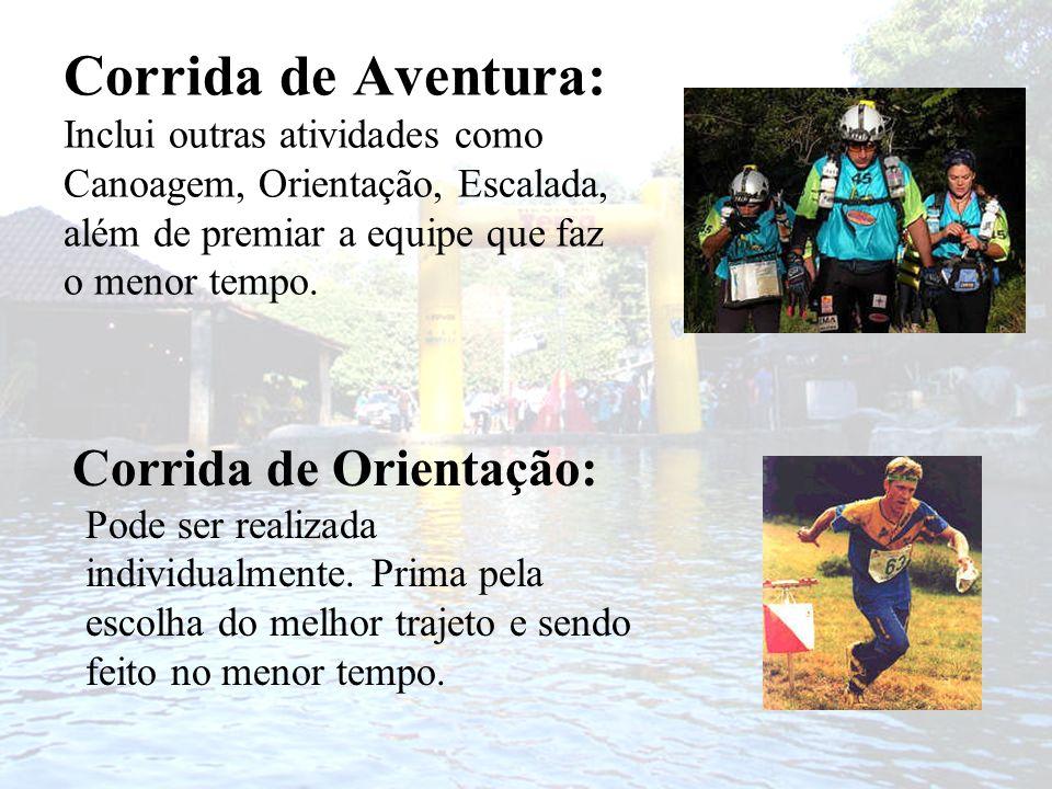 Corrida de Aventura: Inclui outras atividades como Canoagem, Orientação, Escalada, além de premiar a equipe que faz o menor tempo. Corrida de Orientaç