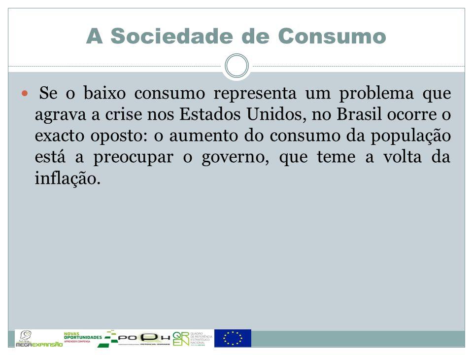 Se o baixo consumo representa um problema que agrava a crise nos Estados Unidos, no Brasil ocorre o exacto oposto: o aumento do consumo da população e