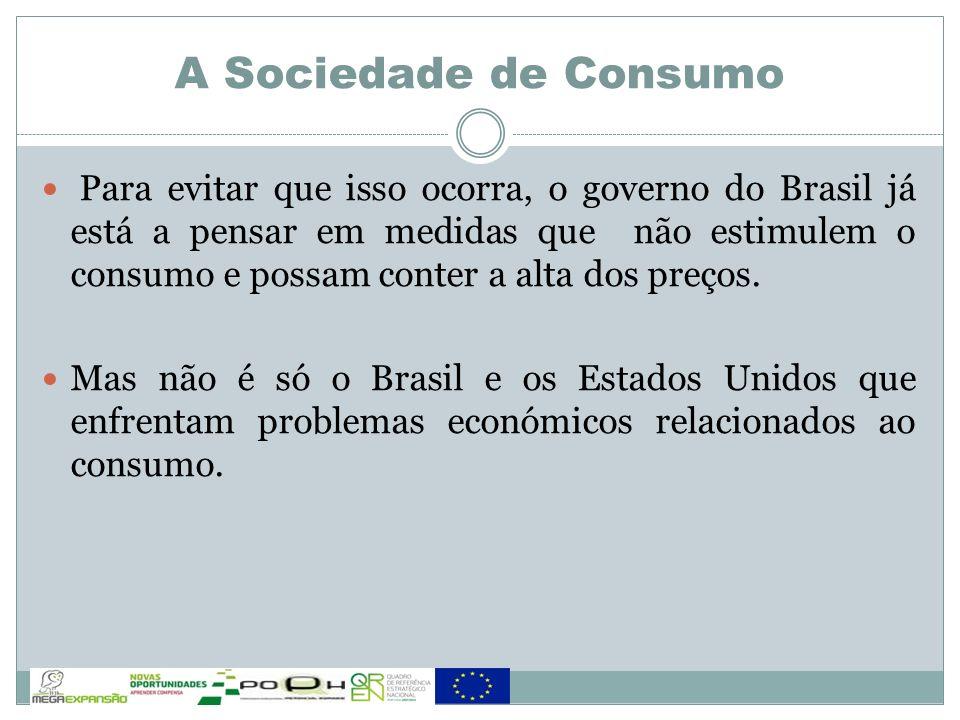 Para evitar que isso ocorra, o governo do Brasil já está a pensar em medidas que não estimulem o consumo e possam conter a alta dos preços. Mas não é