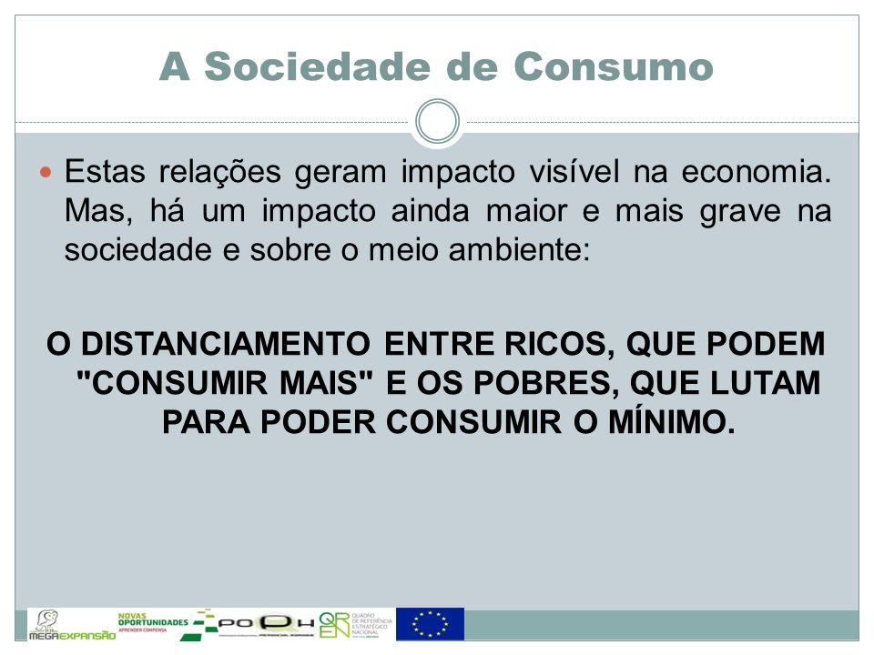 Estas relações geram impacto visível na economia. Mas, há um impacto ainda maior e mais grave na sociedade e sobre o meio ambiente: O DISTANCIAMENTO E