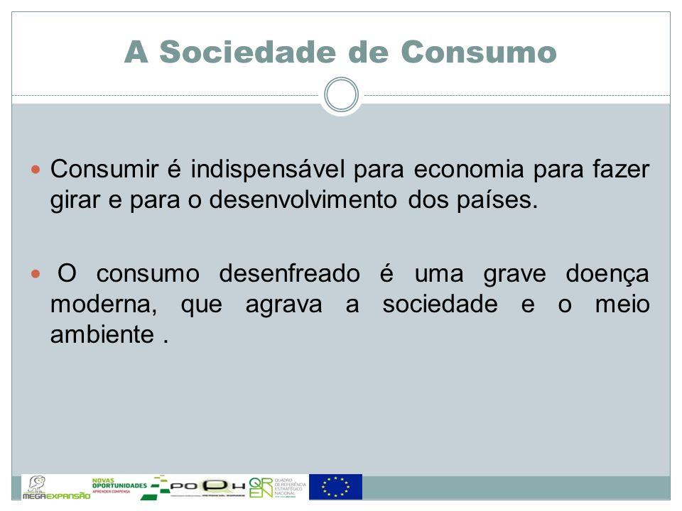 Consumir é indispensável para economia para fazer girar e para o desenvolvimento dos países. O consumo desenfreado é uma grave doença moderna, que agr