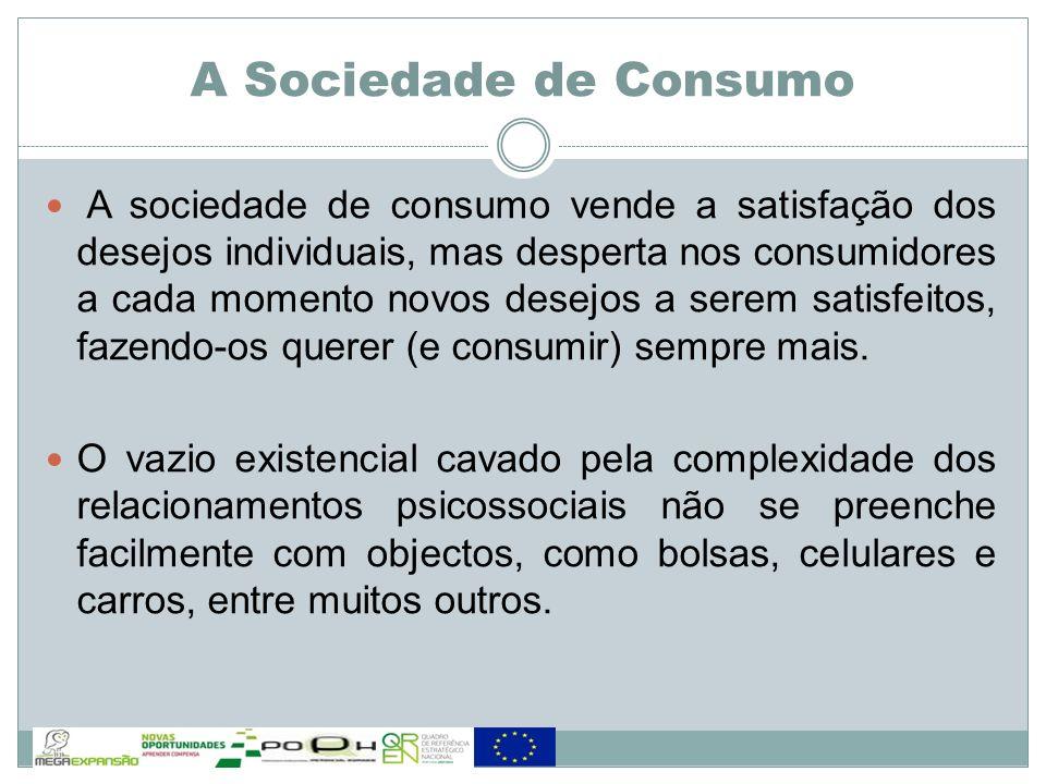 A sociedade de consumo vende a satisfação dos desejos individuais, mas desperta nos consumidores a cada momento novos desejos a serem satisfeitos, faz