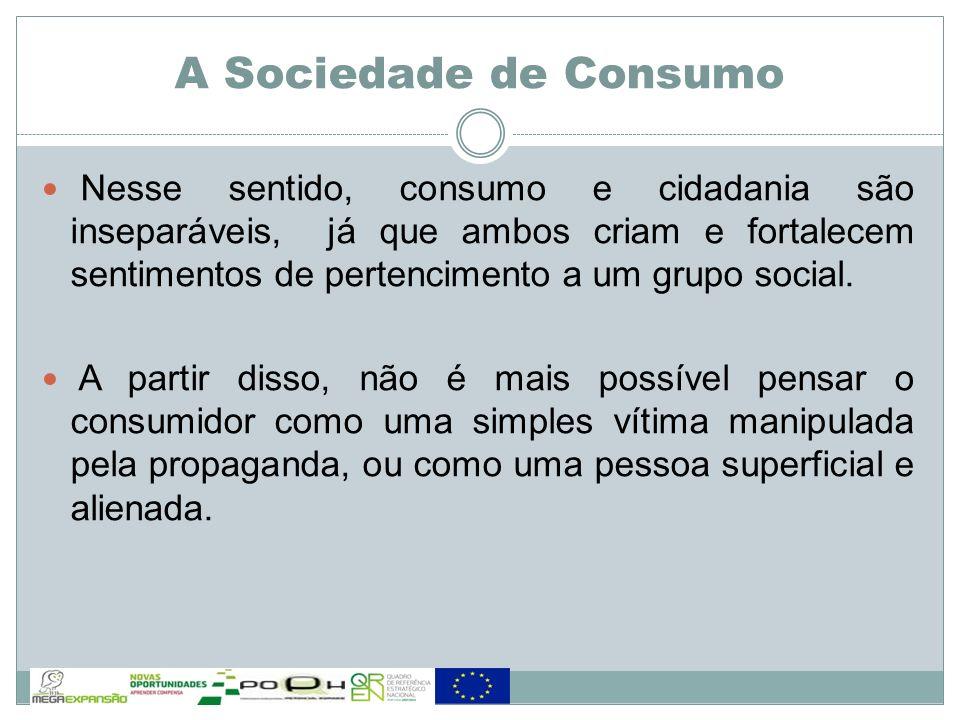 Nesse sentido, consumo e cidadania são inseparáveis, já que ambos criam e fortalecem sentimentos de pertencimento a um grupo social. A partir disso, n