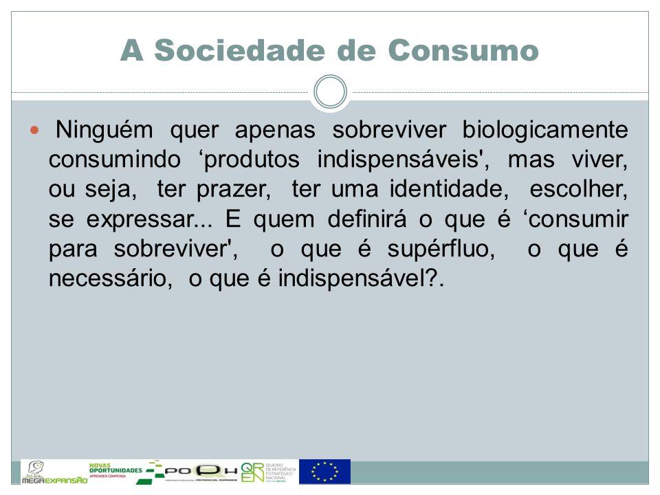 Ninguém quer apenas sobreviver biologicamente consumindo produtos indispensáveis', mas viver, ou seja, ter prazer, ter uma identidade, escolher, se ex