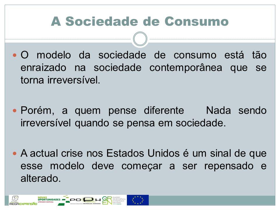 O modelo da sociedade de consumo está tão enraizado na sociedade contemporânea que se torna irreversível. Porém, a quem pense diferente Nada sendo irr