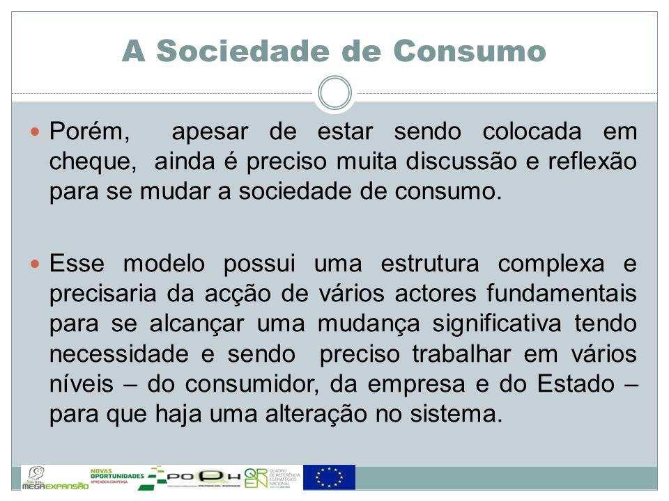 Porém, apesar de estar sendo colocada em cheque, ainda é preciso muita discussão e reflexão para se mudar a sociedade de consumo. Esse modelo possui u