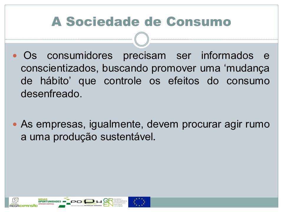 Os consumidores precisam ser informados e conscientizados, buscando promover uma mudança de hábito que controle os efeitos do consumo desenfreado. As