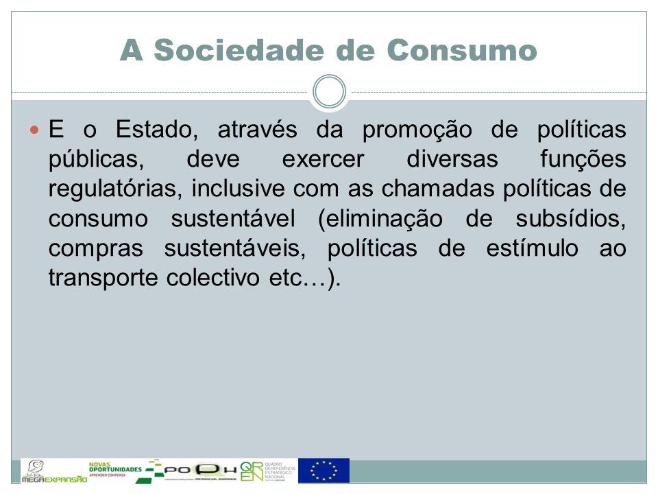 E o Estado, através da promoção de políticas públicas, deve exercer diversas funções regulatórias, inclusive com as chamadas políticas de consumo sust
