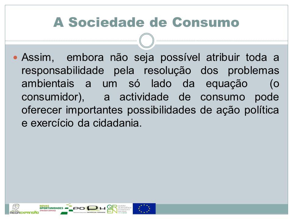 Assim, embora não seja possível atribuir toda a responsabilidade pela resolução dos problemas ambientais a um só lado da equação (o consumidor), a act