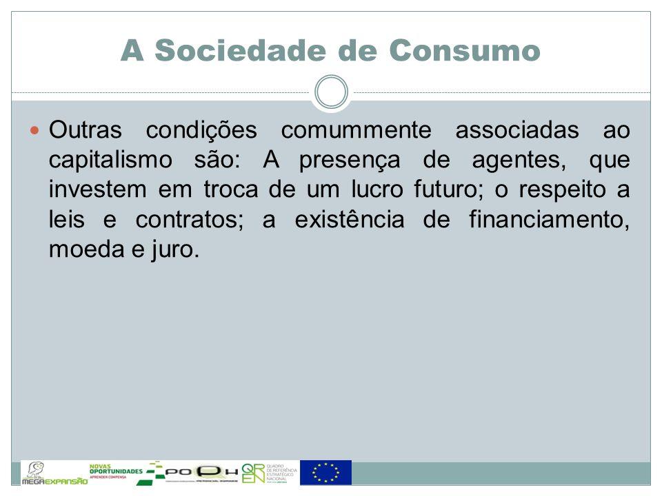 Outras condições comummente associadas ao capitalismo são: A presença de agentes, que investem em troca de um lucro futuro; o respeito a leis e contra