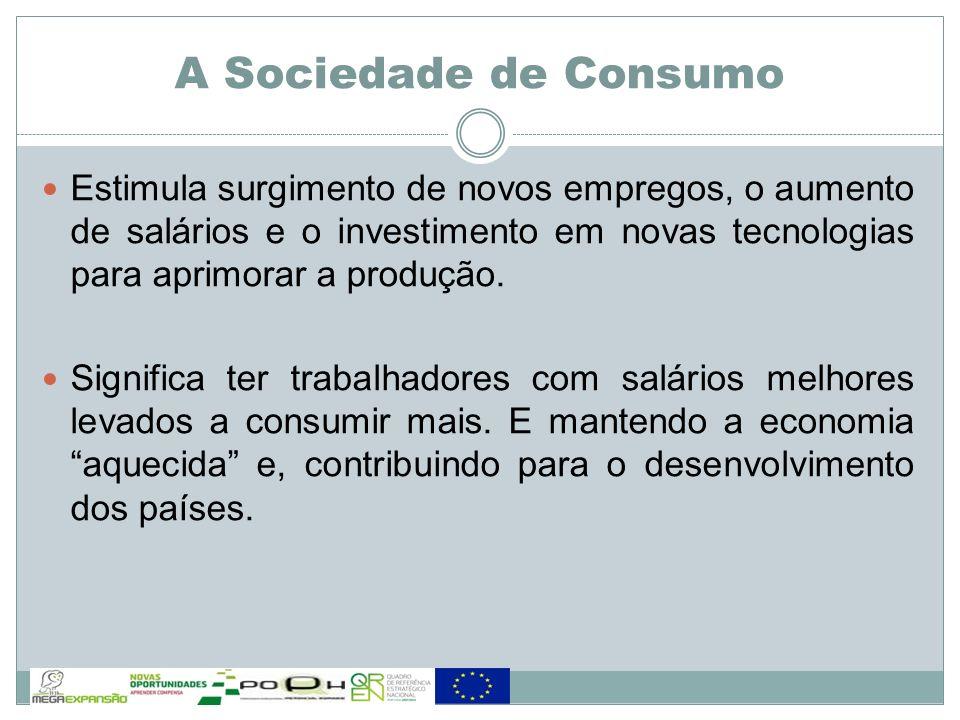 A Sociedade de Consumo Aquele que maiores condições financeiras obtiver, irá mais longe.