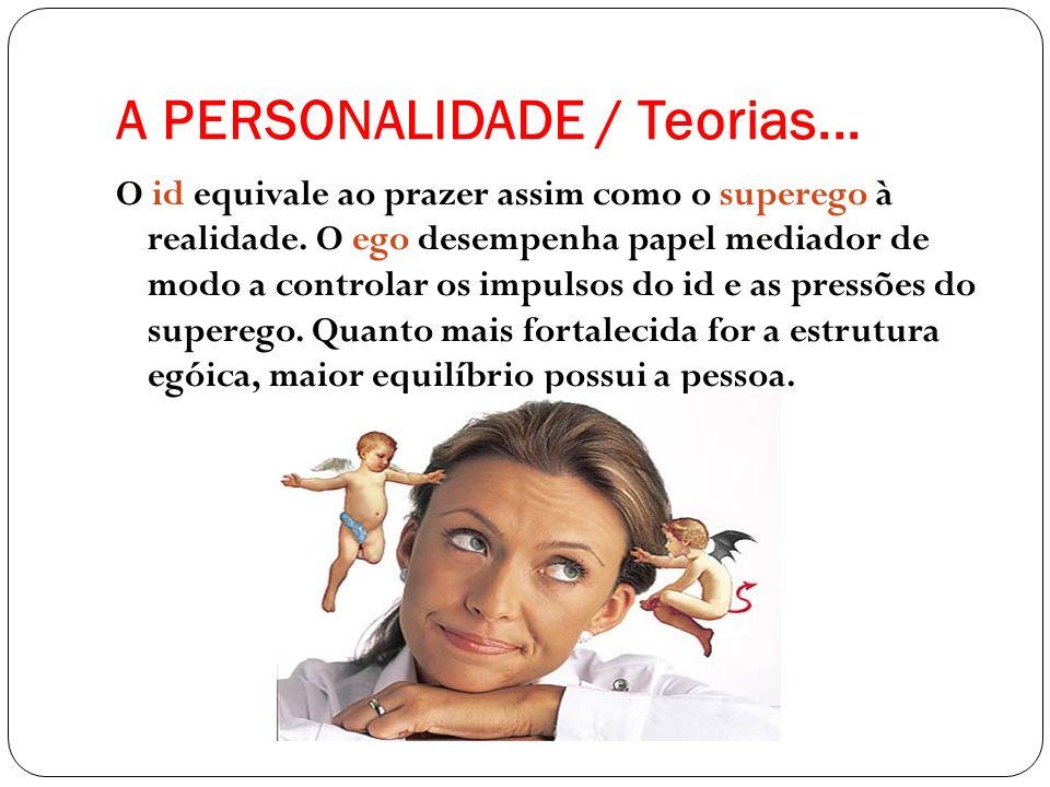 A PERSONALIDADE / Teorias... O id equivale ao prazer assim como o superego à realidade. O ego desempenha papel mediador de modo a controlar os impulso