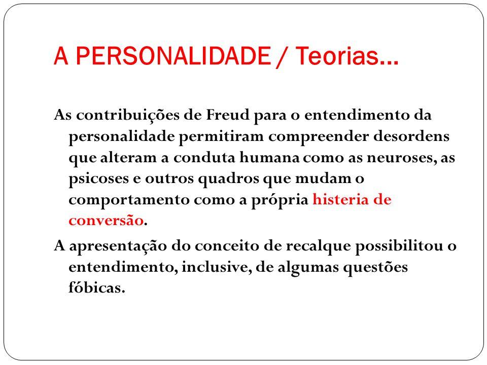 A PERSONALIDADE / Teorias... As contribuições de Freud para o entendimento da personalidade permitiram compreender desordens que alteram a conduta hum