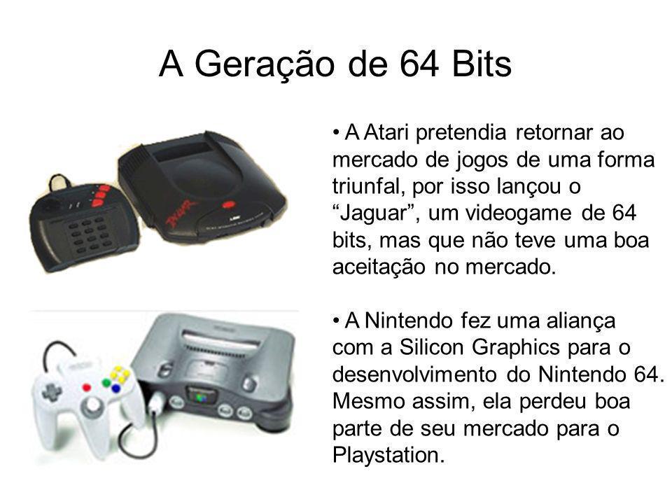 A Geração de 64 Bits A Atari pretendia retornar ao mercado de jogos de uma forma triunfal, por isso lançou o Jaguar, um videogame de 64 bits, mas que