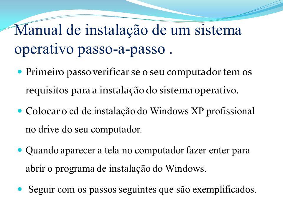 Manual de instalação de um sistema operativo passo-a-passo. Primeiro passo verificar se o seu computador tem os requisitos para a instalação do sistem