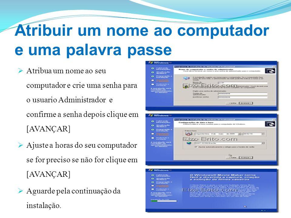Atribuir um nome ao computador e uma palavra passe Atribua um nome ao seu computador e crie uma senha para o usuario Administrador e confirme a senha