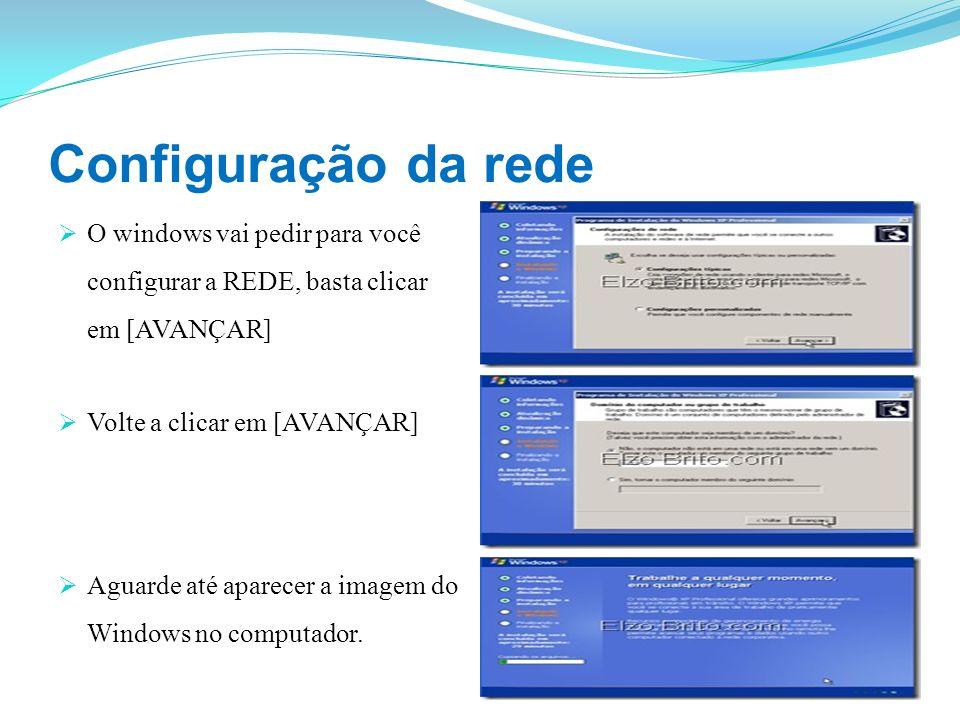 Configuração da rede O windows vai pedir para você configurar a REDE, basta clicar em [AVANÇAR] Volte a clicar em [AVANÇAR] Aguarde até aparecer a ima