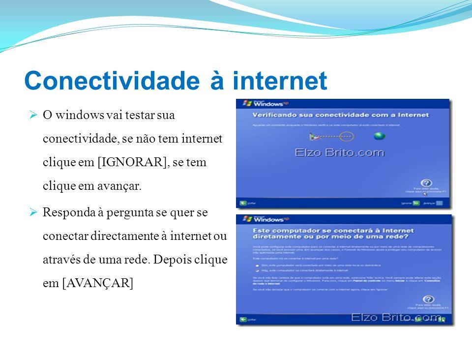 Conectividade à internet O windows vai testar sua conectividade, se não tem internet clique em [IGNORAR], se tem clique em avançar. Responda à pergunt
