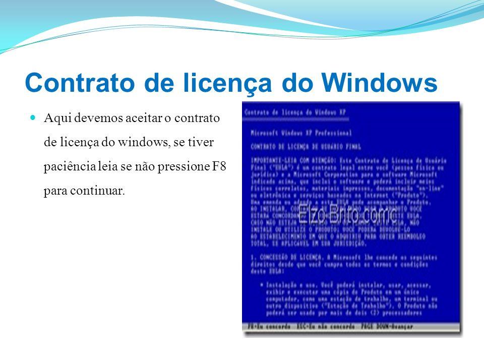 Contrato de licença do Windows Aqui devemos aceitar o contrato de licença do windows, se tiver paciência leia se não pressione F8 para continuar.