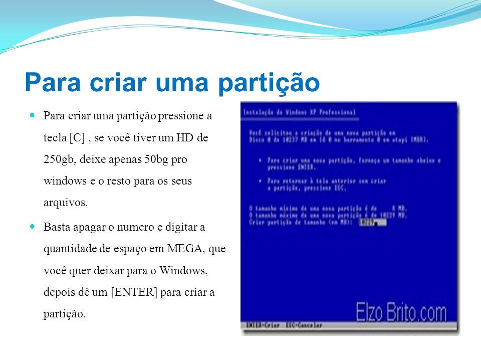 Instalar o windows na primeira repartição Depois de ter criado as duas repartições, com a seta do teclado vá até a primeira e dê um [ENTER, para instalar o windows XP profissional nessa partição.